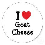 I LOVE GOAT CHEESE